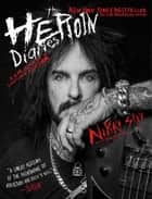 The Heroin Diaries: Ten Year Anniversary Edition - A Year in the Life of a Shattered Rock Star ebook by Nikki Sixx
