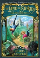 The Land of Stories: The Wishing Spell ebook door Chris Colfer
