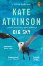 Big Sky - The number 1 Sunday Times bestseller (Jackson Brodie 5) ebook by Kate Atkinson