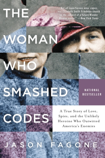 The Woman Who Smashed Codes - A True Story of Love, Spies, and the Unlikely Heroine Who Outwitted America's Enemies ekitaplar by Jason Fagone