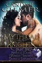 Mythical Knights Boxed Set Part Two - Mythical Knights Boxed Set, #2 ebook by Candice Gilmer