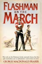 Flashman on the March (The Flashman Papers, Book 11) ebook by George MacDonald Fraser