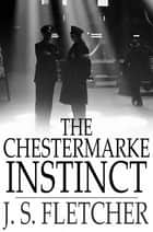 The Chestermarke Instinct ebook by J. S. Fletcher