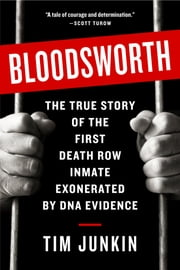 Bloodsworth - The True Story of the First Death Row Inmate Exonerated by DNA Evidence ebook by Tim Junkin