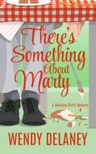 There's Something About Marty ebook by Wendy Delaney