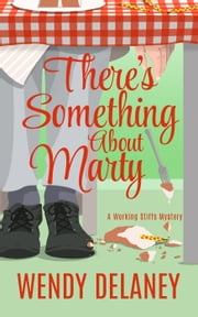 There's Something About Marty - A Working Stiffs Mystery, #3 ebook by Wendy Delaney