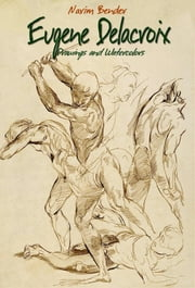 Eugene Delacroix: Drawings and Watercolors ebook by Narim Bender
