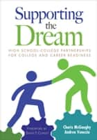 Supporting the Dream - High School-College Partnerships for College and Career Readiness ebook by Charis L. McGaughy, Andrea Venezia