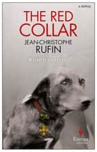 The Red Collar - A Novel ebook by Jean-Christophe Rufin, Adriana Hunter