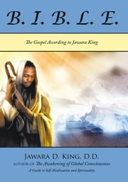 Beneficial Instructions Before Leaving Earth - The Gospel According to Jawara King ebook by Jawara D. King, D.D.