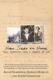 High Seas to Home: Daily Dispatches from a Frigate at War ebook by David Chadwick; Allan Seabridge; Shirley Morgan