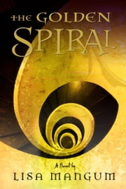 Golden Spiral ebook by Lisa Mangum