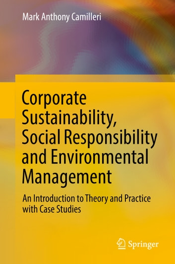 Corporate Sustainability, Social Responsibility and Environmental Management - An Introduction to Theory and Practice with Case Studies ebook by Mark Anthony Camilleri