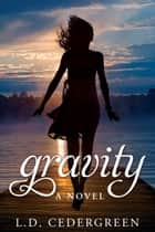 Gravity: A Novel ebook by L.D. Cedergreen