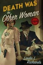 Death Was the Other Woman - A Mystery ebook by Linda L. Richards