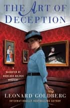 The Art of Deception - A Daughter of Sherlock Holmes Mystery ebook by Leonard Goldberg