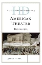 Historical Dictionary of American Theater ebook by James Fisher