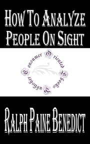 How to Analyze People on Sight (Illustrated) - Through the Science of Human Analysis: The Five Human Types ebook by Ralph Paine Benedict,Elsie Lincoln Benedict