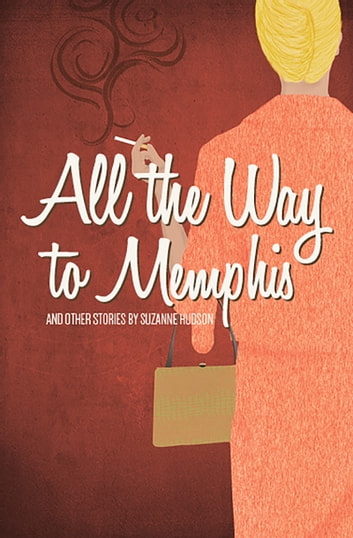 All the Way to Memphis and Other Stories ebook by Suzanne Hudson