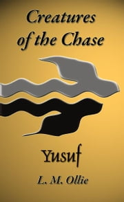 Creatures of the Chase - Yusuf ebook by L. M. Ollie
