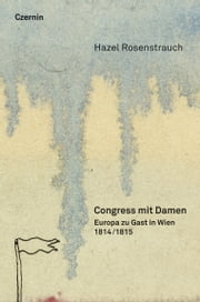 Congress mit Damen - 1814/15: Europa zu Gast in Wien ebook by Hazel Rosenstrauch