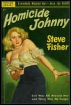 Homicide Johnny ebook by Steve Fisher