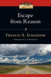 Escape from Reason ebook by Francis A. Schaeffer,J. P. Moreland