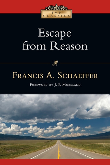 Escape from Reason ebook by Francis A. Schaeffer