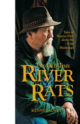The Old-Time River Rats - Tales of Bygone Days along the Wild Mississippi ebook by Kenny Salwey