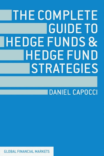 The Complete Guide to Hedge Funds and Hedge Fund Strategies ebook by D. Capocci