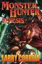 Monster Hunter Nemesis ebook by Larry Correia