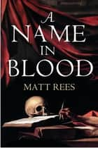 A Name in Blood ebook by Matt Rees