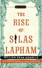 The Rise of Silas Lapham ebook by William Dean Howells, Louis Auchincloss, Jason Courtmanche