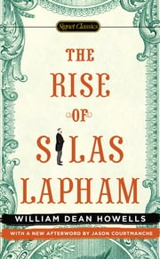 The Rise of Silas Lapham ebook by William Dean Howells,Louis Auchincloss,Jason Courtmanche