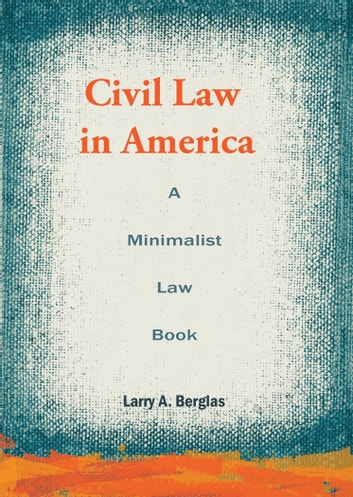Civil Law in America: A Minimalist Law Book ebook by Larry A. Berglas