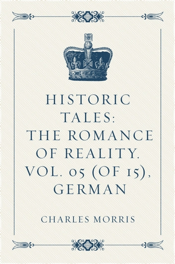 Historic Tales: The Romance of Reality. Vol. 05 (of 15), German ebook by Charles Morris
