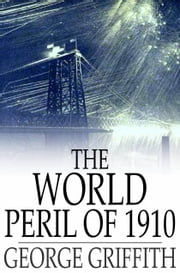 The World Peril of 1910 ebook by George Griffith