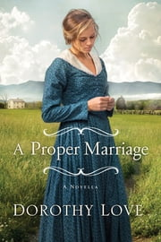 A Proper Marriage - A Novella ebook by Dorothy Love