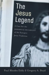 The Jesus Legend - A Case for the Historical Reliability of the Synoptic Jesus Tradition ebook by Paul Rhodes Eddy,Gregory A. Boyd