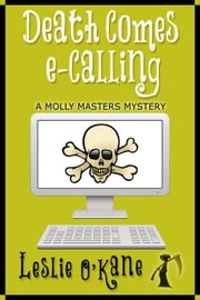 Death Comes eCalling - Molly Masters Mysteries, #1 ebook by Leslie O'Kane