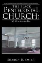 The Black Pentecostal Church: My View from the Pew ebook by Sharon D. Smith