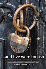 . . . And Five Were Foolish ebook by Dr. Mike Gorrie B.Th., D.D.