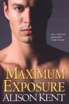 Maximum Exposure ebook by Alison Kent