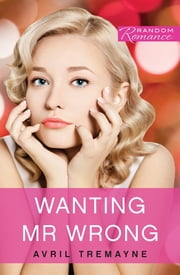 Wanting Mr Wrong ebook by Avril Tremayne