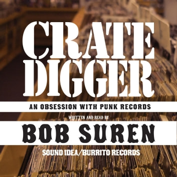 Crate Digger - An Obsession with Punk Records audiobook by Bob Suren
