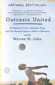 Outcasts United - An American Town, a Refugee Team, and One Woman's Quest to Make a Difference ebook by Warren St. John