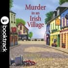 Murder in an Irish Village - Booktrack Edition audiobook by Carlene O'Connor