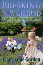 Breaking New Ground ebook by Charmaine Gordon