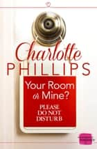 Your Room or Mine?: (A Novella) (Do Not Disturb, Book 1) 電子書 by Charlotte Phillips