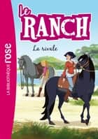 Le Ranch 02 - La rivale ebook by Christelle Chatel, Télé Images Kids